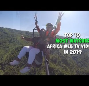 Top 10 most watched Africa Web TV Videos of 2019