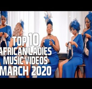 Top 10 African Music Videos Female Singers – March 2020