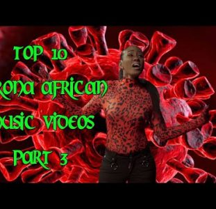 Top 10 African Corona Music Video (Part 3)