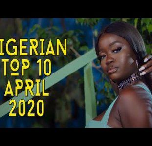 Top 10 New Nigerian music videos | April 2020