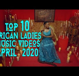 Top 10 African Music Videos Female Musicians | April 2020