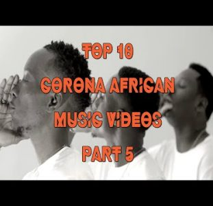 Top 10 African Corona Music Videos | Part 5