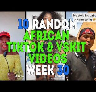 10 | Random African Tiktok & Vskit Videos | Week 30