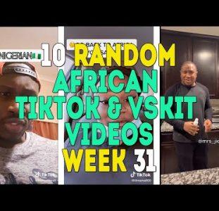 10 Random African Tiktok & Vskit | Week 31