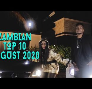 Top 10 New Zambian music videos   August 2020