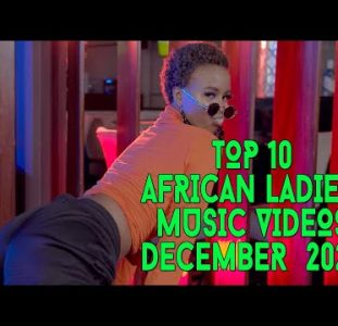 Top 10 African Music Videos Female Musicians | December 2020
