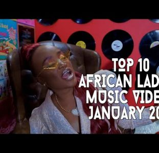 Top 10 African African Ladies Music Videos | January 2021