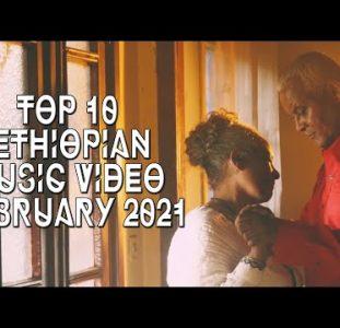 Top 10 New Ethiopian Music Videos | February 2021
