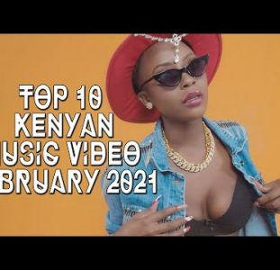 Top 10 New Kenyan music videos | February 2021