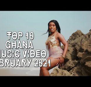 Top 10 New Ghana Music Videos | February 2021