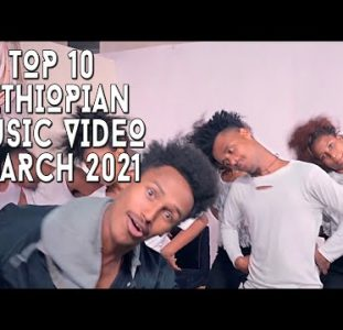 Top 10 New Ethiopian music videos | March 2021