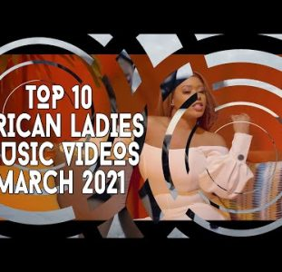 Top 10 African Ladies Music Videos | March 2021