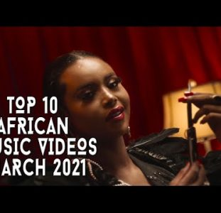 Top 10 African Music Videos | March 2021