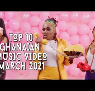 Top 10 New Ghana Music Videos | March 2021
