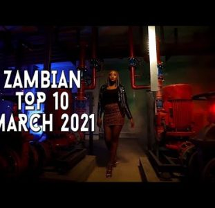 Top 10 New Zambian Music Videos | March 2021