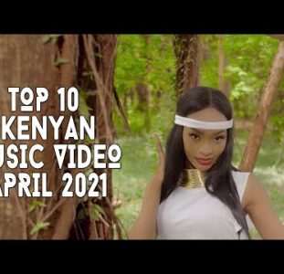 Top 10 New Kenyan music videos | April 2021