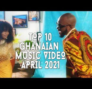Top 10 New Ghana Music Videos | April 2021
