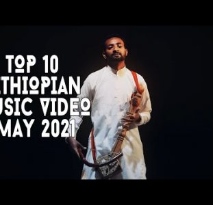 Top 10 New Ethiopian Music Videos | May 2021