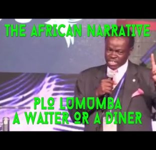 PLO Lumumba   You Can Be At The Dinner Table As A Diner Or As A Waiter   Africans Must Choose