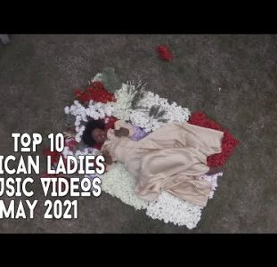 Top 10 African Ladies Music Videos | May 2021