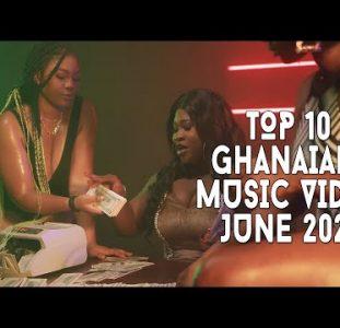 Top 10 New Ghana Music Videos   June 2021