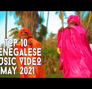 Top 10 New Senegalese Music Videos | May 2021