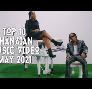 Top 10 New Ghana Music Videos   May 2021
