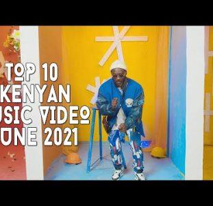 Top 10 New Kenyan Music Videos | June 2021