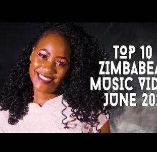 Top 10 New Zimbabwean Music Videos | June 2021