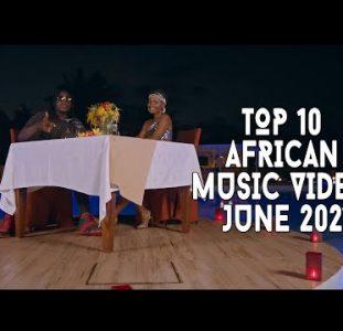 Top 10 African Music Videos | June 2021
