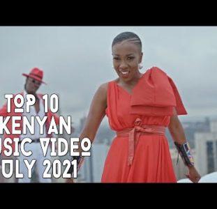 Top 10 New Kenyan Music Videos | July 2021