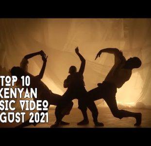 Top 10 New Kenyan Music Videos | August 2021