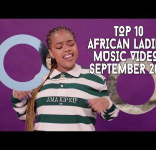 Top 10 African Ladies Music Videos | September 2021