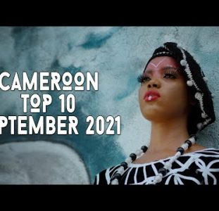 Top 10 New Cameroon Music Videos | September 2021